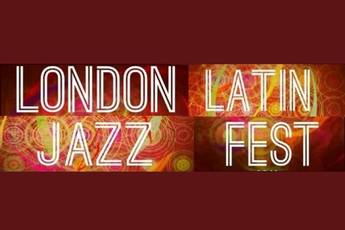 London Latin Jazz Festival • Jazz In London / Official Jazz